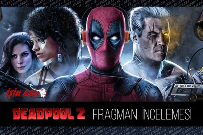 Deadpool 2 Fragman İncelemesi / X-Force mu O?